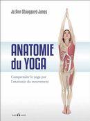 Anatomie du yoga : Comprendre le yoga par l'anatomie du mouvement