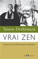 Vrai zen : Source vive & Révolution intérieur