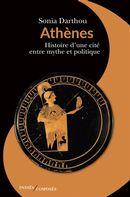 Athènes  Histoire d'une cité entre mythe et politique