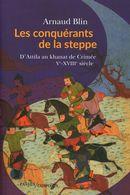 Les conquérants de la steppe : D'Attila au Khanat de Crimée - Ve-XVIIIe siècle