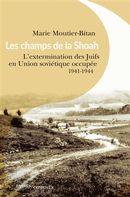 Les champs de la Shoah : L'extermination des Juifs en Union soviétique