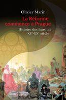 La Réforme commence à Prague : Histoire des hussites XVe-XXe siècles