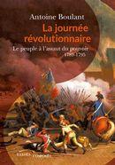 La journée révolutionnaire : Le peuple à l'assaut du pouvoir 1789-1795