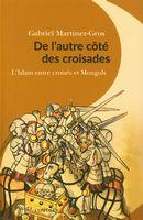 De l'autre côté des croisades : L'Islam entre croisés et Mongols