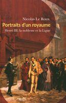 Portraits d'un royaume  Henri III, la noblesse et la Ligue