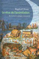 Le rêve de l'assimilation : De la Grèce antique à nos jours