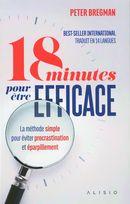 18 minutes pour être efficace : La méthode simple pour éviter procrastination et éparpillement