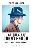 Ce qui à tué John Lennon : Vies et morts d'une légende