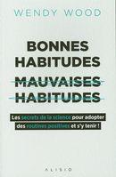 Bonnes habitudes mauvaises habitudes : Les secrets de la science pour adopter des routines psotives