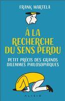 À la recherche du sens perdu : Petit précis des grands dilemmes philosophiques