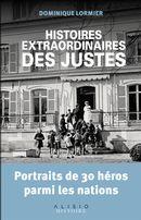 Histoires extraordinaires des justes : Portraits de 30 héros parmi les nations