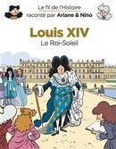 Le fil de l'histoire 08 : Louis XIV : Le Roi-Soleil