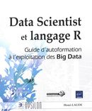 Data Scientist et langage R - Guide d'autoformation à l'exploitation des Big Data