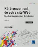 Référencement de votre site Web : Google et autres moteurs de recherche 5e édition