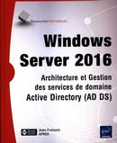 Windows Server 2016 : Architecture et Gestion des services de domaine Active Directory (AD DS)