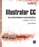 Illustrator CC pour PC/Mac édi 2017 - Les fonctions essentielles