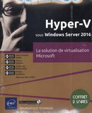 Hyper-V sous Windows Server 2016 : La solution de virtualisation Microsoft