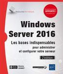 Windows Server 2016 : Les bases indispensables pour administrer et configurer votre serveur 2e édi