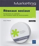Réseaux sociaux - Comprendre et maîtriser ces nouveaux outils de communication 6e édition