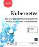 Kubernetes - Gérez la plateforme de déploiement de vos applications conteneurisées