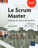 Le Scrum Master - Maîtriser son rôle et ses missions