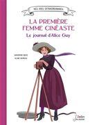 Le journal d'Alice Guy : La première femme cinéaste