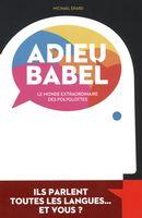Adieu Babel  Le monde extraordinaire des polyglottes