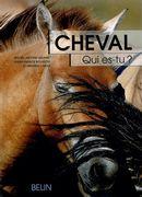 Cheval, qui est-tu? : l'éhologie du cheval, du comportement naturel à la vie domestique