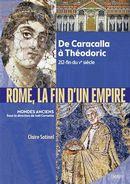 Rome, la fin d'un Empire : De Caracalla à Théodoric 212- fin du Ve siècle