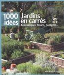 Jardins en carrés, aromatiques, fleuris, potagers...