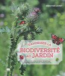 Favoriser la biodiversité au jardin : Insectes utiles, pratiques de jardinage, aménagements...