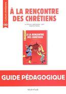 A la rencontre des chrétiens : Guide Pédagogique