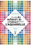 Guide des mélanges de couleurs pour l'aquarelle