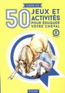 50 jeux et activités pour éduquer votre cheval 2e édition