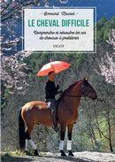 Le cheval difficile : Comprendre et résoudre les cas de chevaux à problèmes