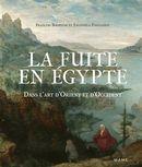 La fuite en Egypte : Dans l'art d'Orient et d'Occident