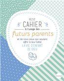 Petit cahier à l'usage des futurs parents et de tous ceux qui veulent offrir à leur bébé...