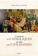 Comment les catholiques ont bâti une civilisation
