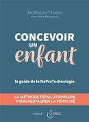 Concevoir un enfant, le guide de la NaProTechnologie