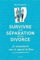 Survivre à la séparation et au divorce : Se reconstruire sous le regard de Dieu