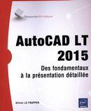 AutoCAD LT 2015  Des fondamentaux à la présentation détaillée