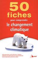 50 fiches pour comprendre le changement climatique