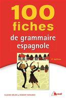 100 fiches de grammaire espagnole 3e édition