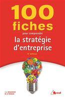 100 fiches pour comprendre la stratégie d'entreprise 6e édition