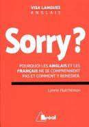 Sorry ?  Pourquoi les anglais et les français ne se comprennent pas et comment y remédier.