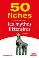 50 fiches pour comprendre les mythes littéraires - 2e édition