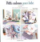 Petits cadeaux pour bébé : En couture créative