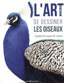 L' Art de dessiner les oiseaux : Graphite & crayons de couleur