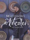 50 accessoires à tricoter - En 1 week-end