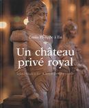 Louis-Philippe à Eu - Un château privé royal
